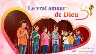 Le vrai amour de Dieu(A Cappella)(clips musicaux)