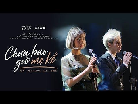 CHƯA BAO GIỜ MẸ KỂ - OFFICIAL MV FULL | MIN FT ERIK - NGÀY THỨ 8 CỦA MẸ