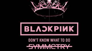 BLACKPINK-Don't Know What to Do ( Symmetry Hardstyle Edit)