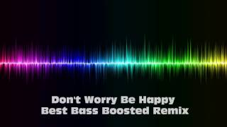 Don T Worry Be Happy Best Bass Boosted Remix