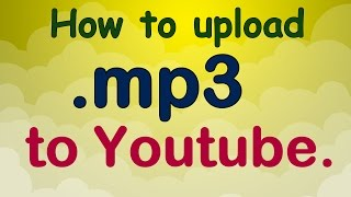How to upload .mp3 to youtube.