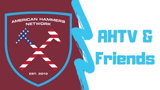AHTV & Friends - Wk 1 Aftermath - #WHUNEW