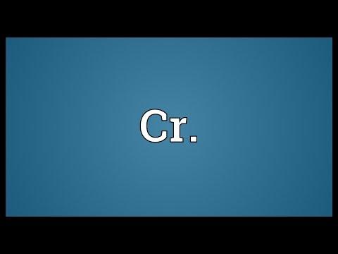 Cr Definition