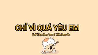 Download lagu Chỉ vì quá yêu em (Lyrics) - Huy Vạc & Tiến Nguyễn