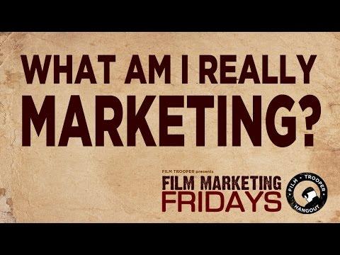 Film Marketing Fridays - What Am I Really Marketing?