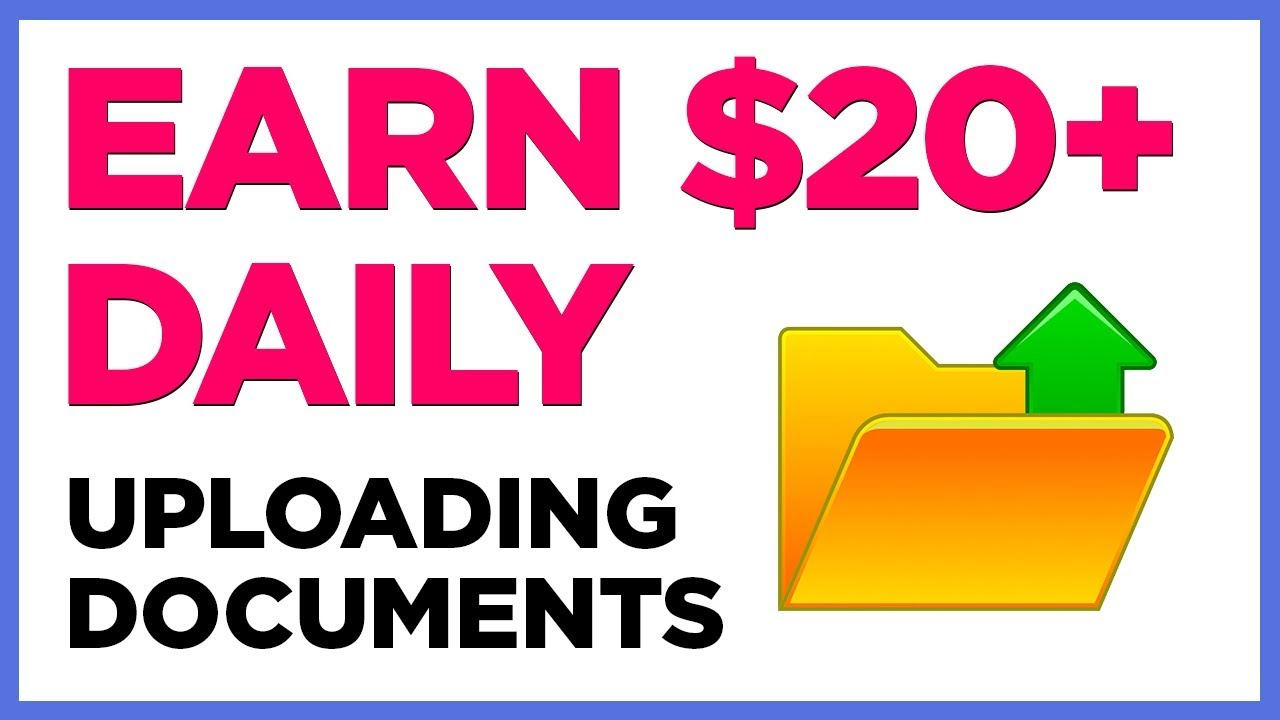Earn $20 - $70 a Day UPLOADING DOCUMENTS