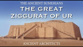 The Ancient Sumerians: The Great Ziggurat of Ur | Ancient Architects