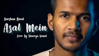 Asal mein - Darshan Raval   Shaurya Kamal ( cover )