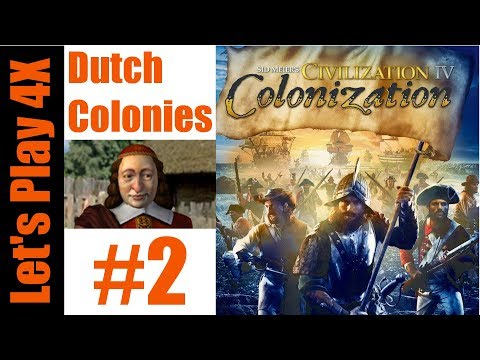 Let's Play 4X: Colonization - Dutch Colonies (Patriot Difficulty) - Part 2