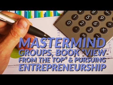 """Aaron Walker Talks Mastermind Groups, His Book """"View From The Top"""" and Pursuing  Entrepreneurship"""