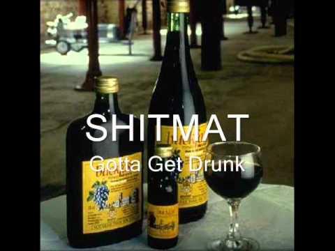 Shitmat - Gotta Get Drunk
