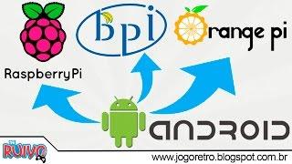 Como instalar ANDROID na Raspberry Pi , Banana Pi ou Orange Pi (TODAS AS VERSÕES) TUTORIAL COMPLETO