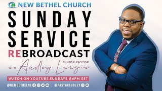 NBC Sunday Worship Rebroadcast 4/26/2020 | Pastor Audley | New Bethel Church - NJ