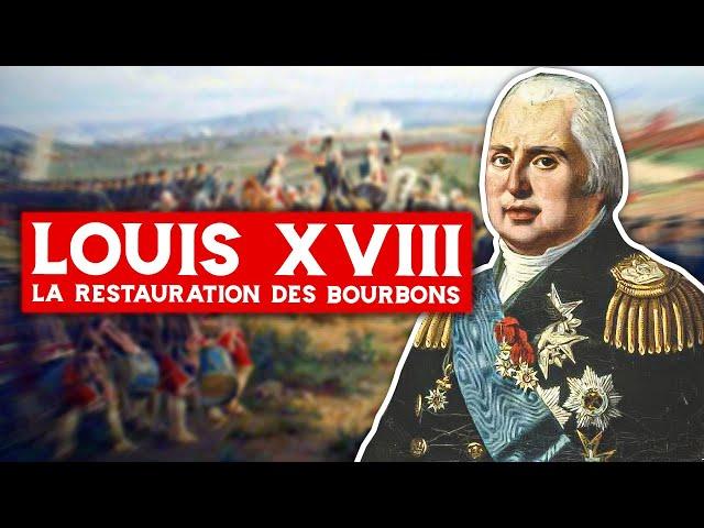 Louis XVIII La Restauration des Bourbons