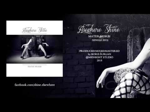 Elsewhere Shine - Mater Morbi (Official Single 2015)