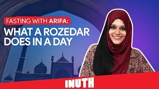 Eid 2019 - Fasting With Arifa: What A Rozedar Does In A Day