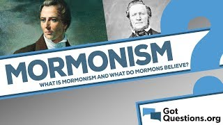 What is Mormonism? What do Mormons believe?