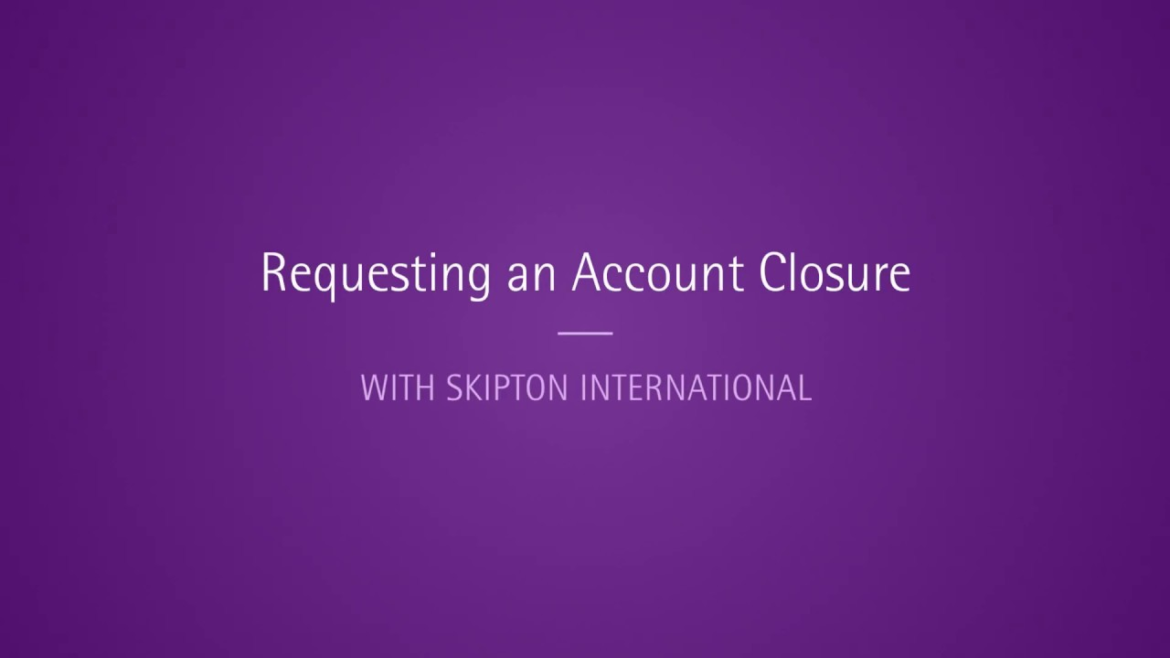 Skipton International Online - Requesting an account closure