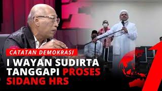 Berkaca dari Kasus Persidangan HRS, I Wayan: Kita Tidak Bisa Memaksa Hakim | Catatan Demokrasi
