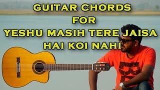 """Yeshu masih tere jaisa hai koi nahi """"Guitar Strumming & Chords Tutorial"""""""