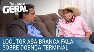 Locutor Asa Branca fala sobre luta contra doença terminal