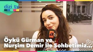Öykü Gürman ve Nurşim Demir ile çok özel röportaj! - Dizi Tv 597. Bölüm