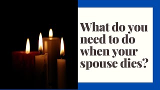 When your spouse dies there are many important considerations. We will walk through many of them.
