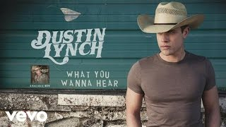 Dustin Lynch What You Wanna Hear Audio.mp3