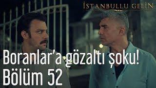 İstanbullu Gelin 52. Bölüm - Boranlar'a Gözaltı Şoku!