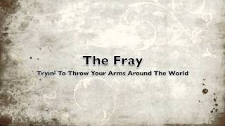 Watch Fray Tryin To Throw Your Arms Around The World video
