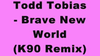 Todd Tobias - Brave New World (K90 Remix)