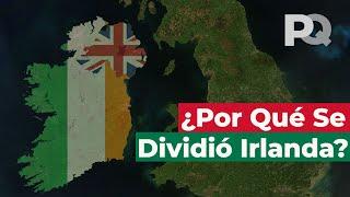Por qué Irlanda se dividió en la República de Irlanda e Irlanda del Norte