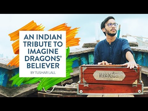 An Indian Tribute to Imagine Dragons' Believer | by Tushar Lall (Full Video Link Below)