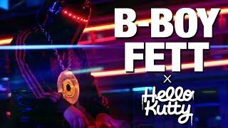 B-BOY FETT x HELLO KUTTY