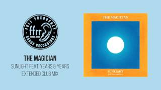 The Magician - Sunlight feat. Years & Years (Extended Club Mix)