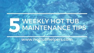 Weekly Hot Tub Maintenance: 5 Easy Tips