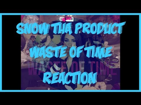 SNOW THA PRODUCT - WASTE OF TIME | REACTION