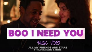 Boo I Need You (Official Music Video) | All My Friends Are Stars ft. Mariam Aziz & René