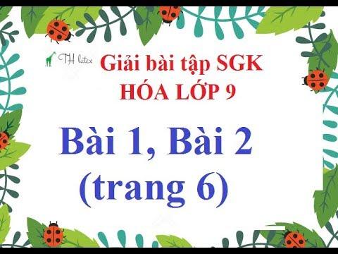 [Giải bài tập SGK-Hóa lớp 9] – Bài 1, Bài 2 (trang 6)   THẦY THÙY