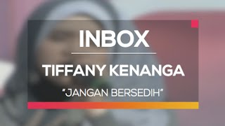 Video Tiffany Kenanga - Jangan Bersedih (Live on Inbox) download MP3, 3GP, MP4, WEBM, AVI, FLV Oktober 2018