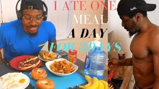 I ATE ONE HUGE MEAL A DAY FOR 3 DAYS