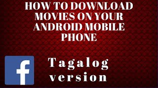 HOW TO DOWNLOAD MOVIES ON ANDROID MOBILE PHONE 2017 ( TAGALOG VERSION )