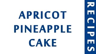 APRICOT PINEAPPLE CAKE  EASY RECIPES  QUICK RECIPES