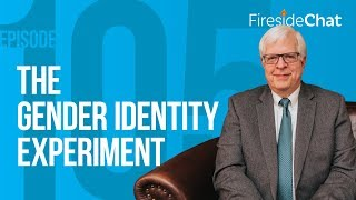 Fireside Chat Ep. 105 - The Gender Identity Experiment