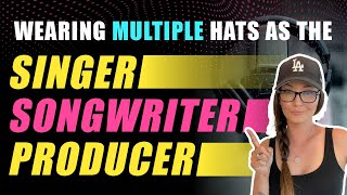Wearing Multiple Hats As the Singer, Songwriter, Producer - ProduceLikeABoss.com