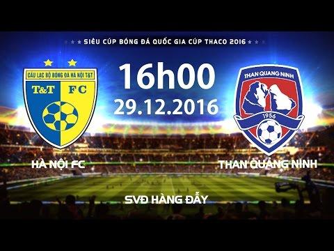 FULL l HÀ NỘI FC vs THAN QUẢNG NINH (3-4) l SIÊU CÚP BÓNG ĐÁ QUỐC GIA 2016