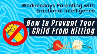 Ep. 6 Parenting with Emotional Intelligence: How to Prevent Your Child From Hitting