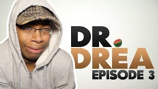 Dr. Drea: Episode 3