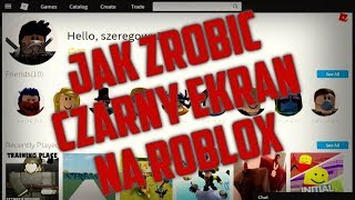 How to make a black screen on the ROBLOX site.