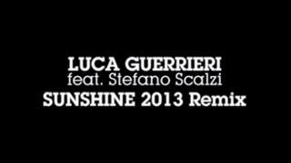 Luca Guerrieri ft.Stefano Scalzi - SUNSHINE 2013 Remix
